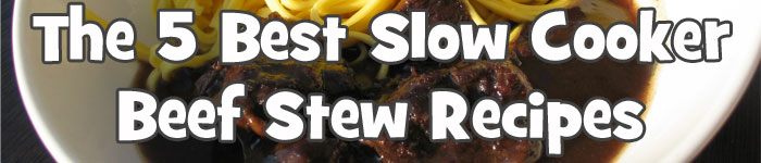 The 5 Best Slow cooker Beef stew Recipes