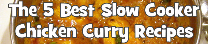 The 5 Best Slow Cooker Chicken Curry Recipes
