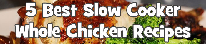 5 Best Slow Cooker Whole Chicken Recipes