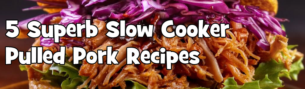 5 Superb Slow Cooker Pulled Pork Recipes
